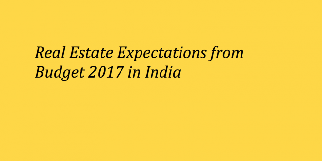 High Expectations from the Budget in the Real Estate Sector in February 2017